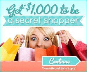 Become a secret shopper and get 1000$